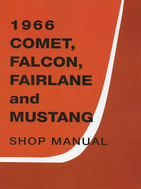online service manuals 1966 ford falcon user handbook 1966 ford comet falcon fairlane mustang oem service manual in paper format detroit iron