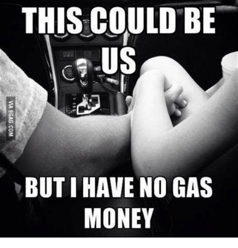 Gas Money Meme - this could be but i have no gas money meme on sizzle