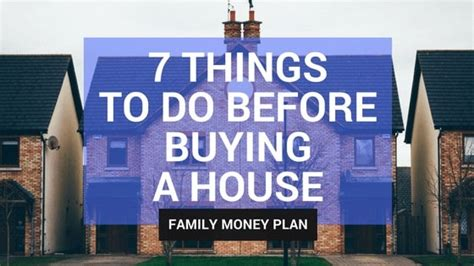 things to do when buying a house 7 things to do before buying a house