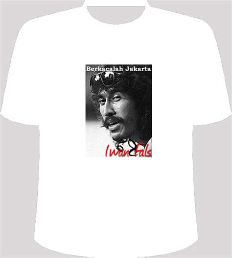 Iwan Fals Tshirt t shirt iwan fals collections design collections t