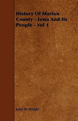history of marion county iowa and its vol 2 classic reprint books history of marion county iowa and its vol 1