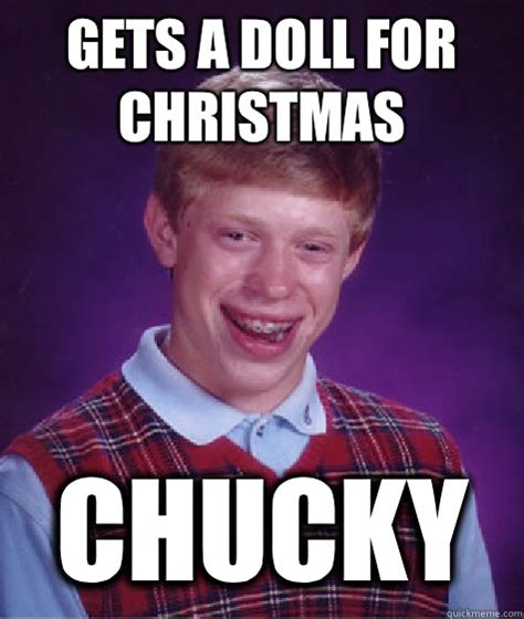 Chucky Meme - gets a doll for christmas chucky bad luck brian quickmeme