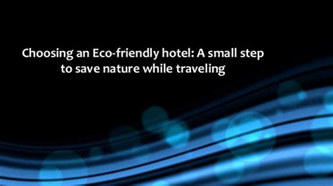 7 Smalls Steps To Being Eco Friendly by Choosing An Eco Friendly Hotel A Small Step To Save Nature