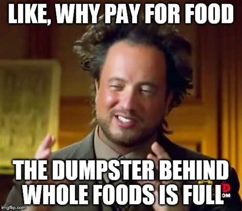 Whole Foods Meme - ancient aliens meme imgflip