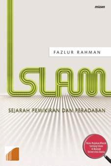Buku Logika Hukum Fajlurrahman islam sejarah pemikiran dan peradaban oleh fazlur rahman