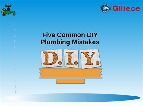 Common Plumbing Mistakes by Five Common Diy Plumbing Mistakes