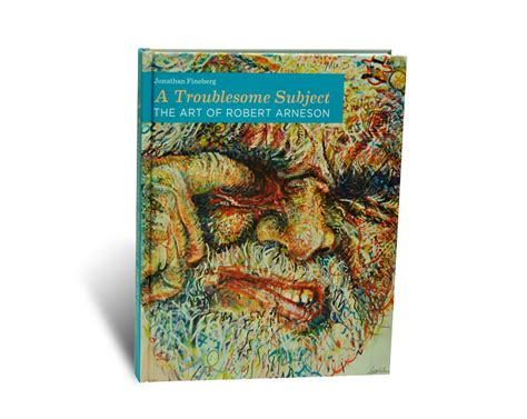 libro the art of robert a troublesome subject the art of robert arneson