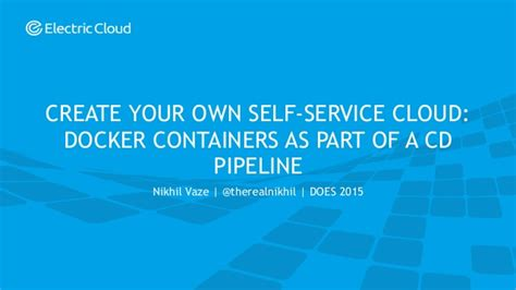 my own service nikhil vaze electric cloud create your own self service cloud do