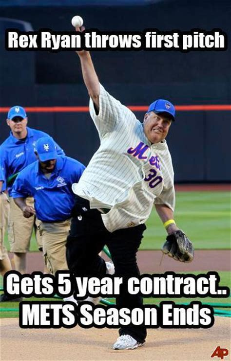 Mets Meme - rex ryan throws first pitch gets 5 year contract mets