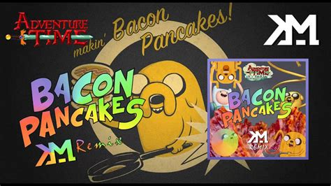 bacon pancakes song remix adventure time bacon pancakes song km remix out now