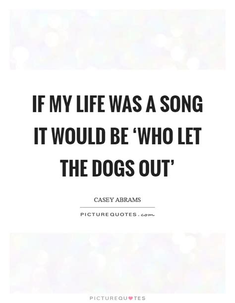 the song who let the dogs out casey abrams quotes sayings 21 quotations