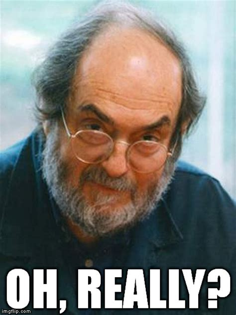 Stanley Meme - stanley kubrick imgflip