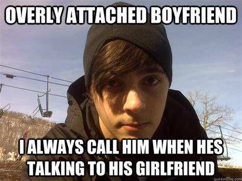 Angry Boyfriend Meme - overly attached boyfriend i always call him when hes