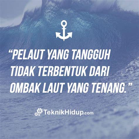 quot pelaut yang tangguh tidak terbentuk dari ombak laut yang tenang quot teknikhidup
