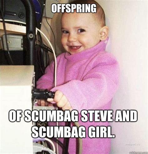 Scumbag Girl Meme - offspring of scumbag steve and scumbag girl troll baby