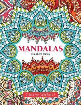 mandala coloring book waterstones colour me calm book 3 elizabeth 9781785950865