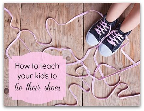 how to teach a kid to tie their shoes how to teach your to tie their shoes with a song