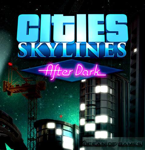 after dark games full version free download cities skylines after dark free download full pc game