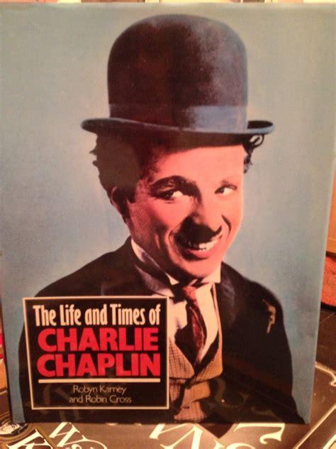 my biography charlie chaplin my father the charlie historian charlie chaplin club