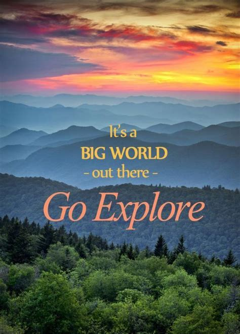 Go Explore it s a big world out there go explore picture quotes