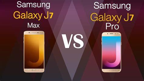 Samsung J7 Vs J7 Pro Samsung Galaxy J7 Max Vs Samsung Galaxy J7 Pro