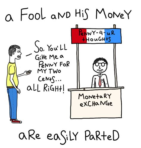 a and his a fool and his money are easily parted