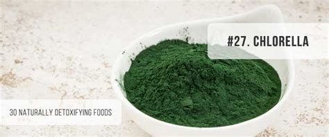 Chlorella Dose Lead Detox by 30 Amazing Foods You Can Use To Naturally Detoxify Your