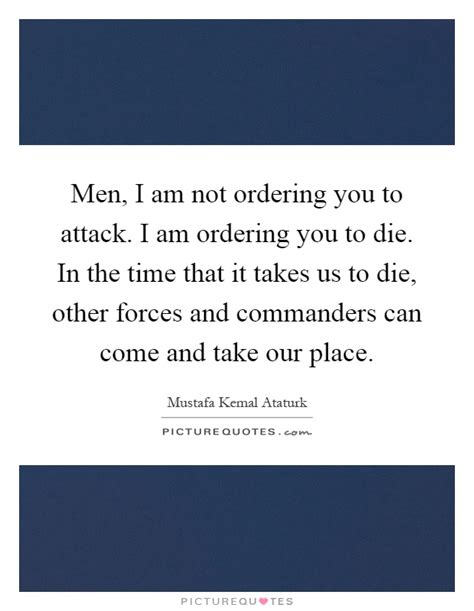 i not died i am in the next room i am not ordering you to attack i am ordering you to die picture quotes