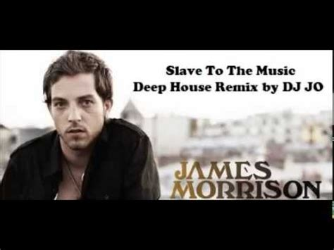 james house music james morrison slave to the music deep house remix 2013