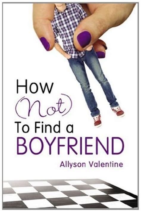 how not to find a boyfriend by allyson valentine