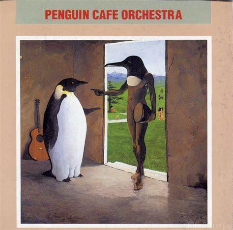 penguin cafe perpetuum mobile penguin cafe orchestra penguin cafe orchestra cafe