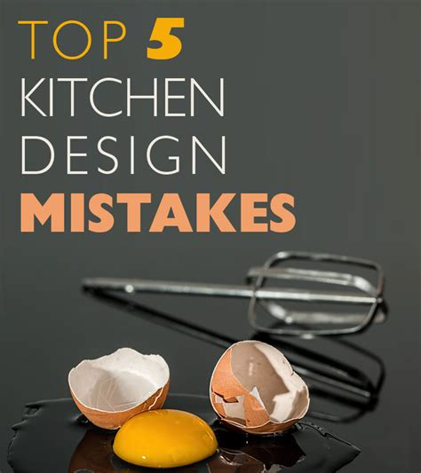 kitchen design mistakes top 5 kitchen design mistakes to avoid kitchen layout
