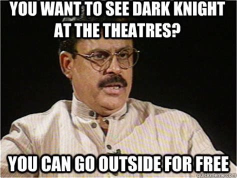 I Want Sex Meme - you want to see dark knight at the theatres you can go