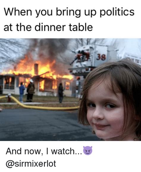 Table Meme - when you bring up politics at the dinner table 38 and now