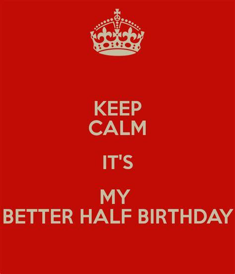 imagenes de keep calm it s my birthday month keep calm it s my better half birthday poster carmen