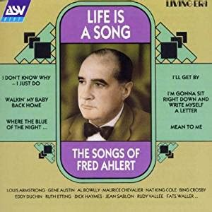 The Fred Song | fred ahlert life is a song songs of fred ahlert