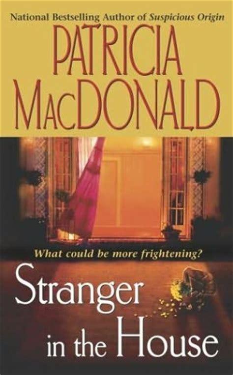 stranger in the house stranger in the house by patricia j macdonald