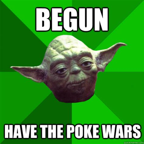 Poke Meme - begun have the poke wars conceited yoda quickmeme