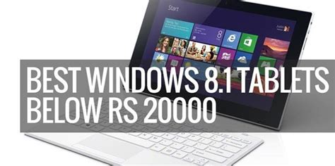 best tablet with windows 8 1 9 best windows 8 1 tablets below rs 20000