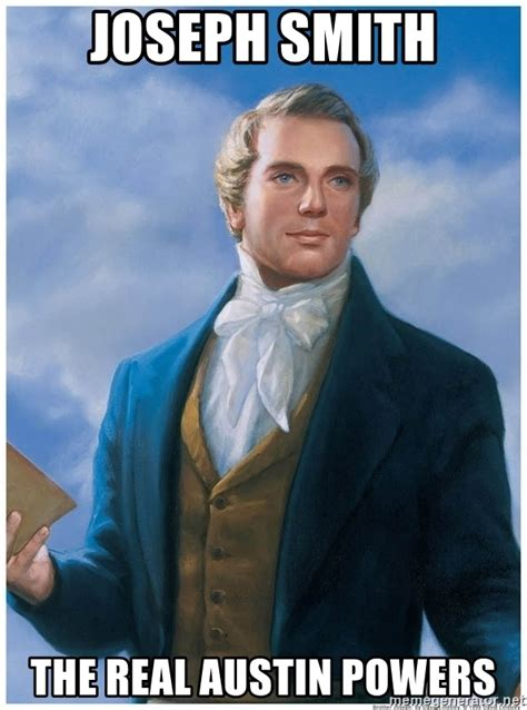 Joseph Smith Meme - joseph smith the real austin powers joseph smith meme