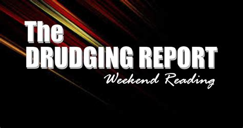 The Weekend Read by Weekend Reading The Drudging Report Ria