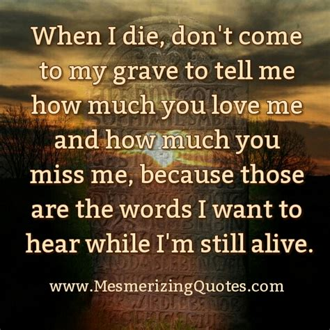 You Till I Die when i die don t come to my grave to tell me
