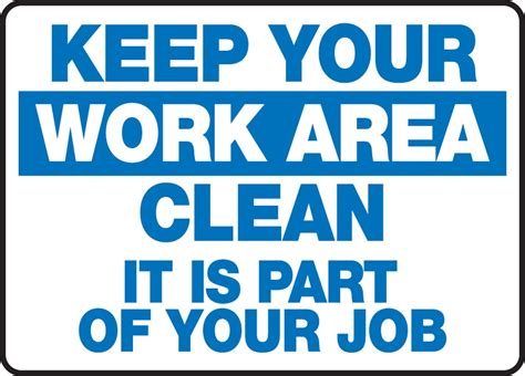 Keep Your keep your work area clean it is part of your