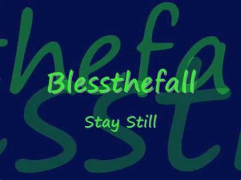 blessthefall stay still lyrics blessthefall stay still lyrics