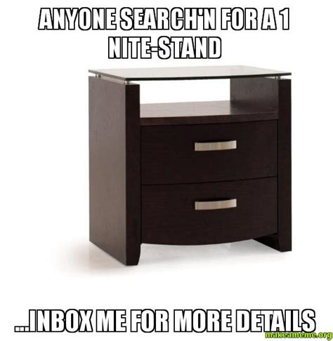 Anyone Search Anyone Search N For A 1 Nite Stand Inbox Me For More Details Make A Meme
