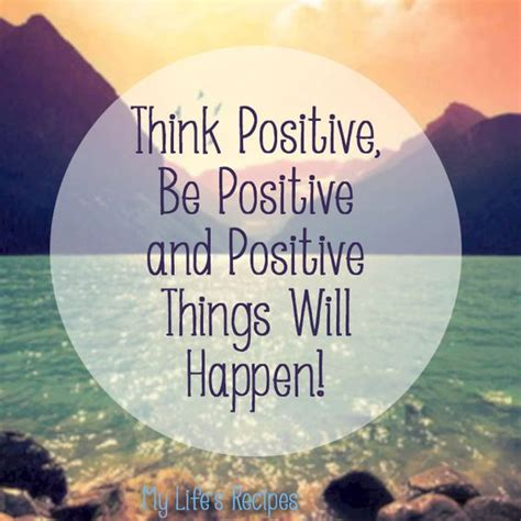 Think Be Positive think positive be positive and positive things will happen