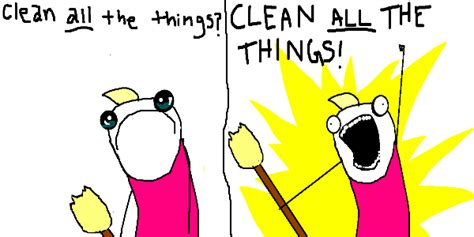Clean All The Things Meme - clean all the things by doublestrand on deviantart
