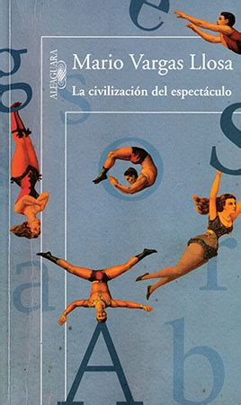 la civilizaci 243 n del espect 225 culo by mario vargas llosa world literature today