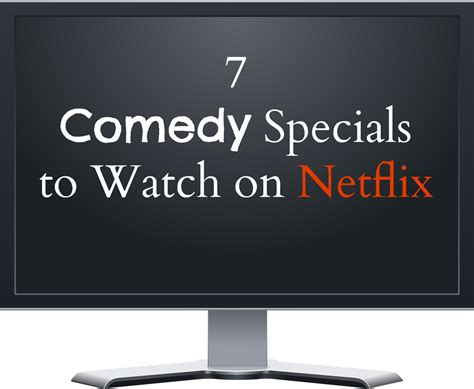 film comedy netflix 7 netflix comedy specials the write balance