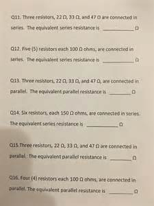 three 8 ohm resistors are connected in series what is their equivalent resistance three resistors 22 ohm 33 ohm and 47 ohm are co chegg